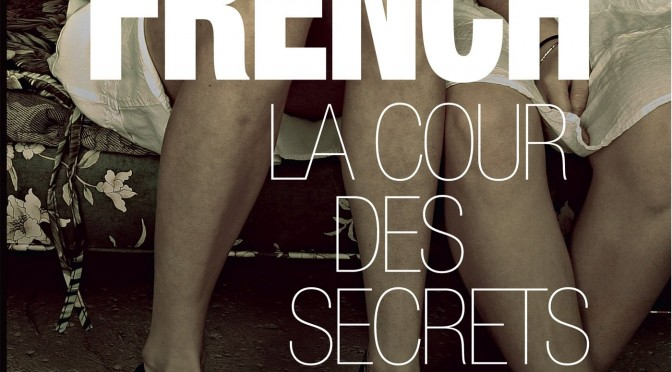 La cour des secrets de Tana French sort le 6 mai 2015 en France !